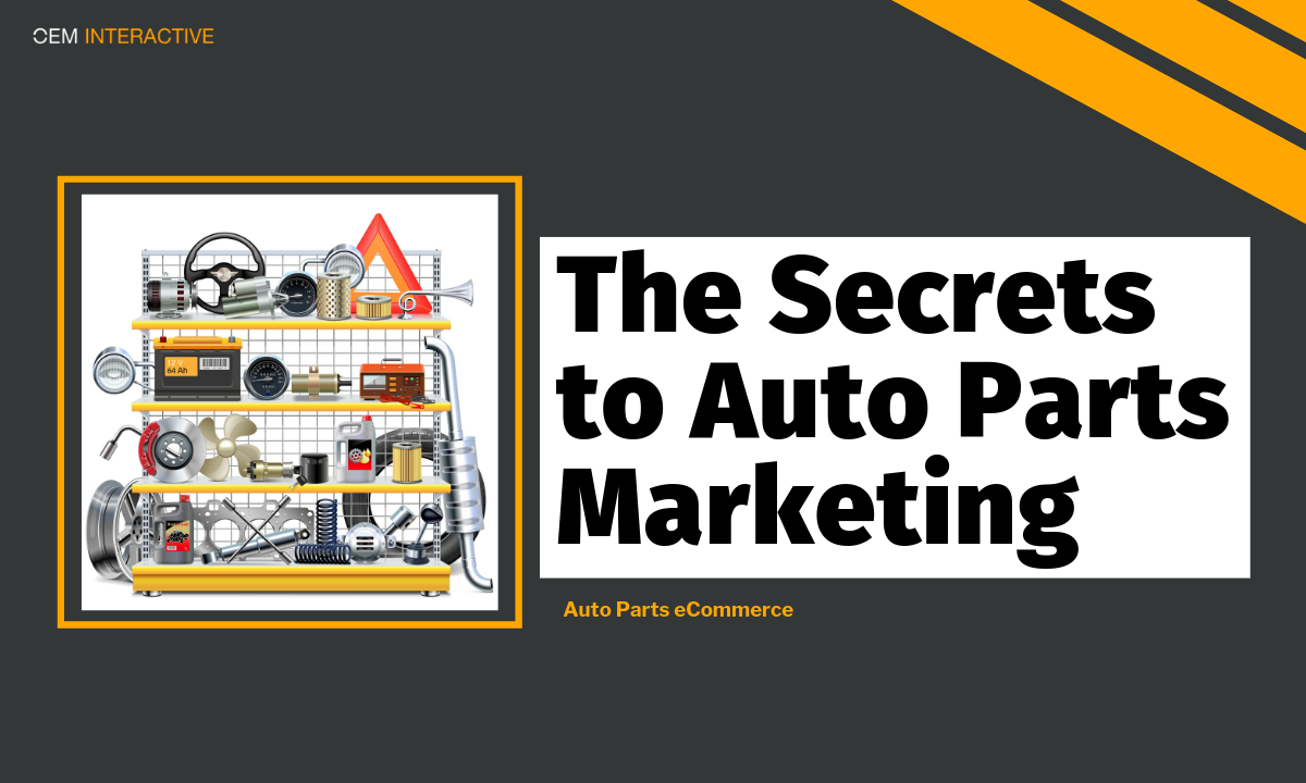 The Secrets To Auto Parts Marketing Oem Interactive